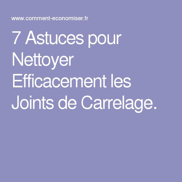 1000 ideas about nettoyer joints carrelage on pinterest for Astuce pour nettoyer les joints de carrelage