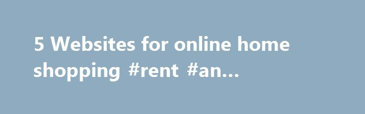 5 Websites for online home shopping #rent #an #apartment http://rentals.nef2.com/5-websites-for-online-home-shopping-rent-an-apartment/  #search for homes # Cyberhomes.com Key information: A home search and valuation Web site, Cyberhomes.com features home searches, fed by multiple listing services, or MLS, brokerage companies and franchises. It also features home valuations and a huge library of current content with current information for homebuyers, sellers, owners and renters. How it's…