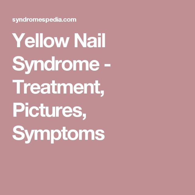 Yellow Nail Syndrome - Treatment, Pictures, Symptoms