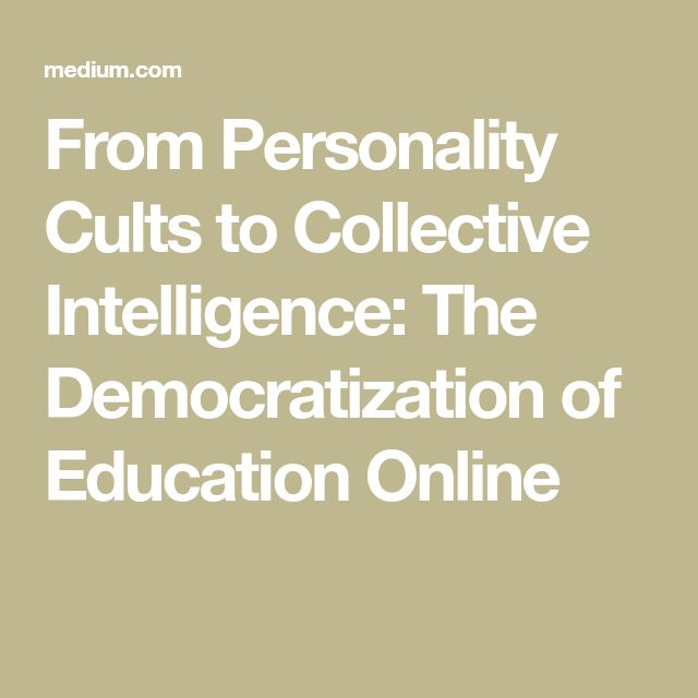 From Personality Cults to Collective Intelligence: The Democratization of Education Online