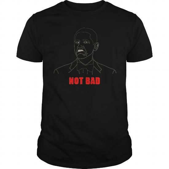 Obama Not Bad T-Shirt LIMITED TIME ONLY. ORDER NOW if you like, Item Not Sold Anywhere Else. Amazing for you or gift for your family members and your friends. Thank you! #obama