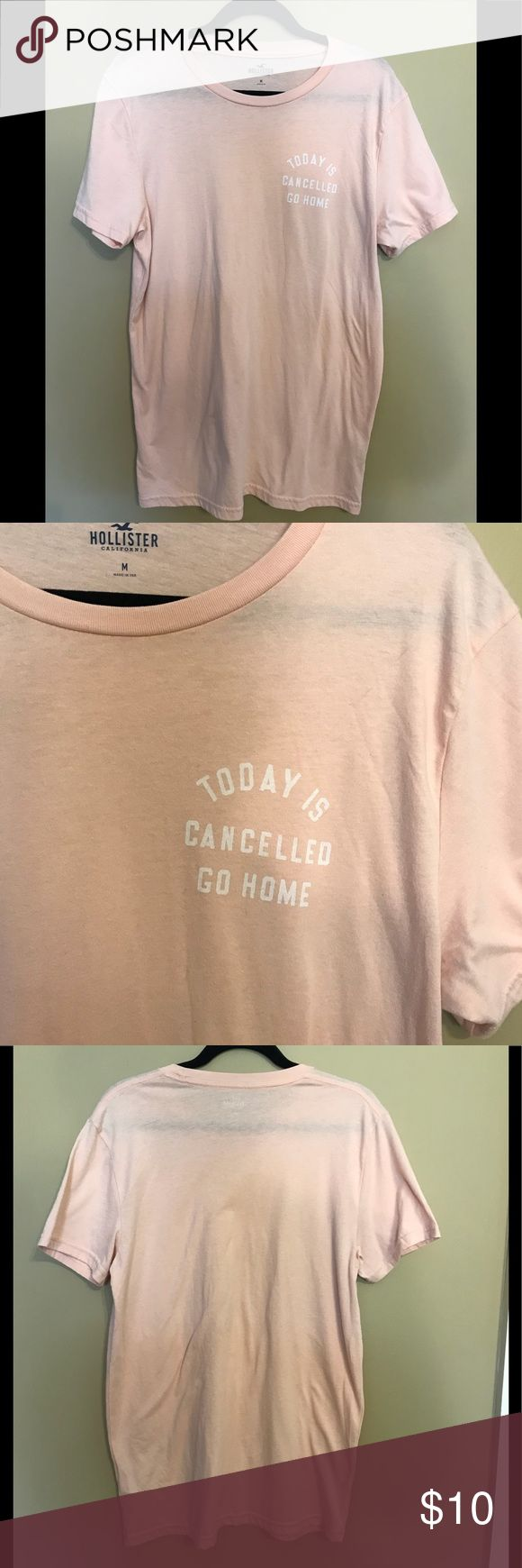 """Hollister California Men's Tee Shirt Hollister California men's tee shirt is size M. Slogan on Shirt is, """"Today is cancelled go home"""". The color is a peachy pink and the tee is NWOT. Hollister California Shirts Tees - Short Sleeve"""