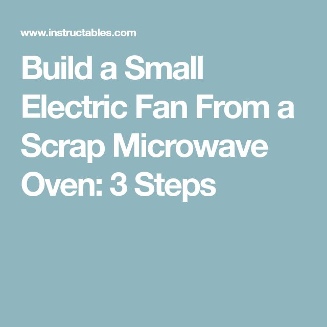 Build a Small Electric Fan From a Scrap Microwave Oven: 3 Steps