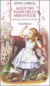 """Alice nel paese delle meraviglie - Lewis Carrol - 1865 """"Vero sembrerà se crederci vorranno"""""""