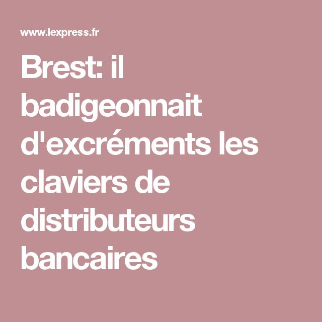 Brest: il badigeonnait d'excréments les claviers de distributeurs bancaires