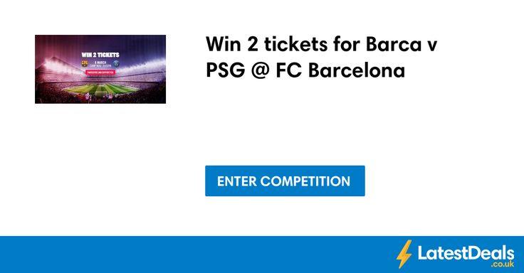 Win 2 tickets for Barca v PSG @ FC Barcelona