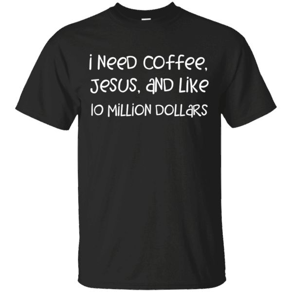 Hi everybody!   I need coffee, Jesus, and like 10 million dollars t shirt   https://zzztee.com/product/i-need-coffee-jesus-and-like-10-million-dollars-t-shirt/  #IneedcoffeeJesusandlike10milliondollarstshirt  #I10 #needmillion #coffee #shirt #Jesusdollarsshirt #dollarsshirt #andshirt #likedollars #10 #milliont #dollars #tshirt #shirt