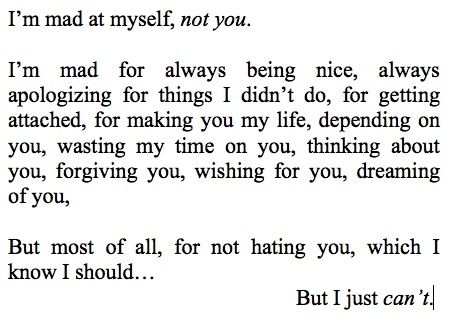 This describes me so well. I can't even hate him when I should. Even though he is a liar, I can't see any of the bad times because the good times are always clouding my mind.