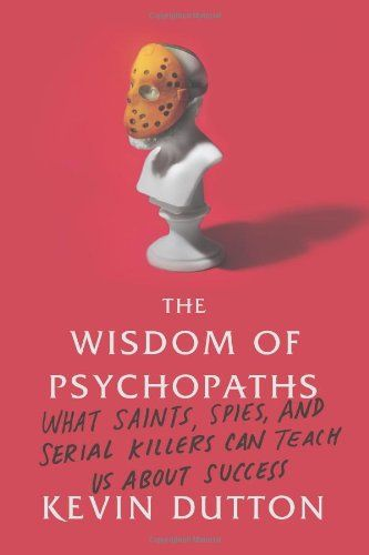 The Wisdom of Psychopaths: What Saints, Spies, and Serial Killers Can Teach Us About Success by Kevin Dutton,http://www.amazon.com/dp/0374291357/ref=cm_sw_r_pi_dp_abyxtb0Y7DCHDNSW