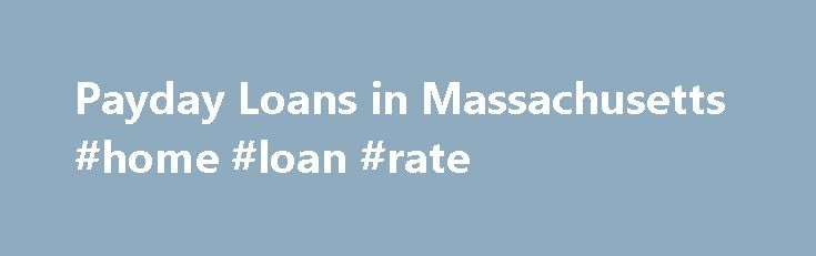 Payday Loans in Massachusetts #home #loan #rate http://loan.remmont.com/payday-loans-in-massachusetts-home-loan-rate/  #instant payday loan # Benefits of Online Payday Loans in Massachusetts Do you live in Massachusetts? Are you in need of MA payday loans? Many residents in Massachusetts are not aware they can obtain payday loans. While state regulations prohibit traditional payday loan lenders to offer loans to Massachusetts' citizens, these loans can somteimes be…The post Payday…