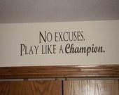 No excuses. Play like a champion.