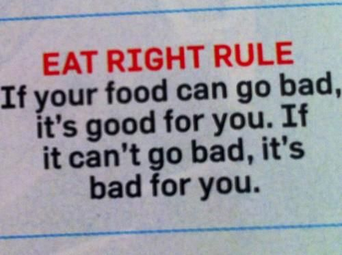 Good tip for healthy foods...soooooo true...like those 5 year old fries you find under your seat in the car haha... if the bacteria dosnt want it i dont either :)