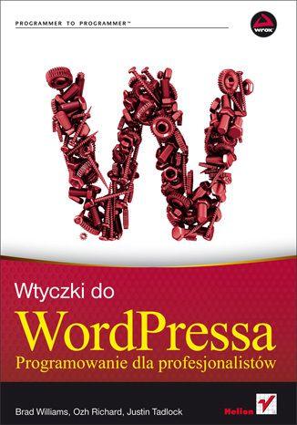 Wtyczki do WordPressa. Programowanie dla profesjonalistów - Brad Williams, Ozh Richard, Justin Tadlock