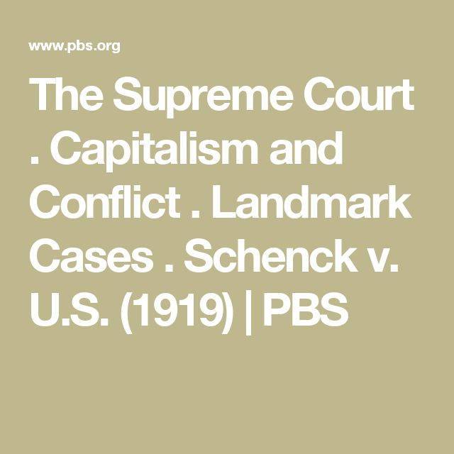 The Supreme Court . Capitalism and Conflict . Landmark Cases . Schenck v. U.S. (1919) | PBS