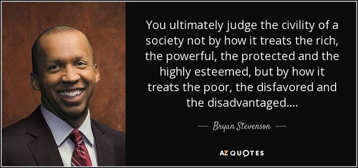 You ultimately judge the civility of a society not by how it treats the rich…