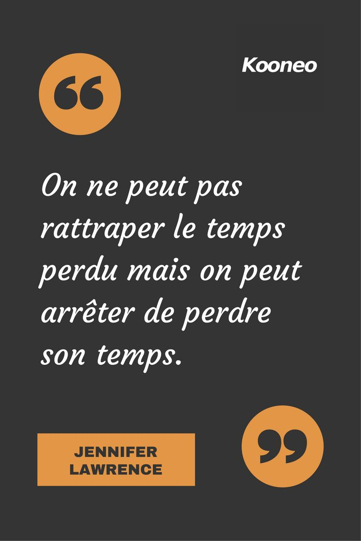 [CITATIONS] On ne peut pas rattraper le temps perdu mais on peut arrêter de perdre son temps. JENNIFER LAWRENCE #Ecommerce #Motivation #Kooneo #Jenniferlawrence : www.kooneo.com