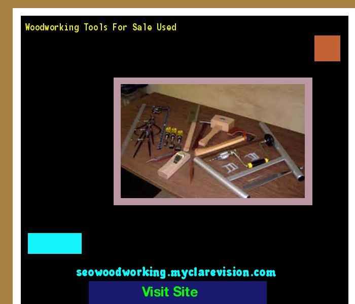Woodworking Tools For Sale Used 175107 - Woodworking Plans and Projects!
