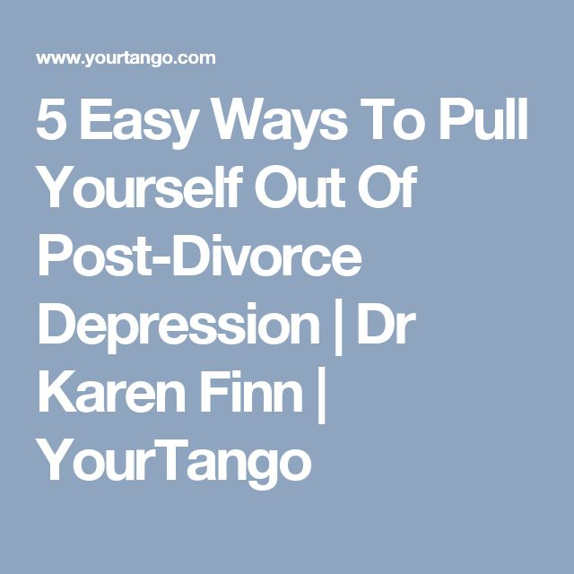 5 Easy Ways To Pull Yourself Out Of Post-Divorce Depression | Dr Karen Finn | YourTango