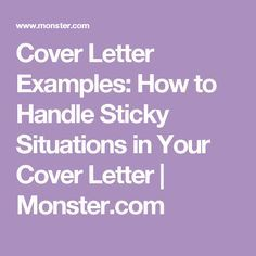 Cover Letter Examples: How to Handle Sticky Situations in Your Cover Letter | Monster.com