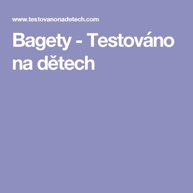 Bagety - Testováno na dětech