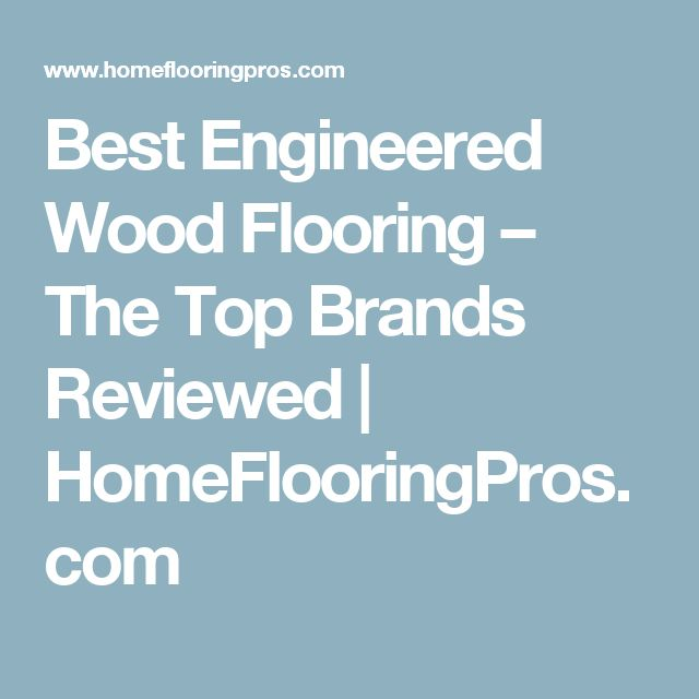 Best Engineered Wood Flooring – The Top Brands Reviewed |  HomeFlooringPros.com - 25+ Best Ideas About Engineered Wood Flooring Reviews On Pinterest