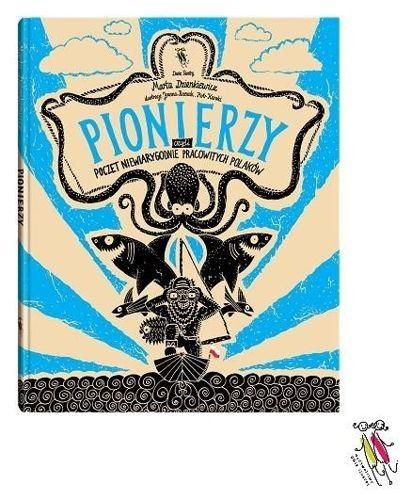 Pionierzy - Jeśli Twoje Dziecko to nieposkromiony poszukiwacz, zainteresowany każdym i wszystkim dookoła, ta pozycja z pewnością zaspokoi jego ciekawość.
