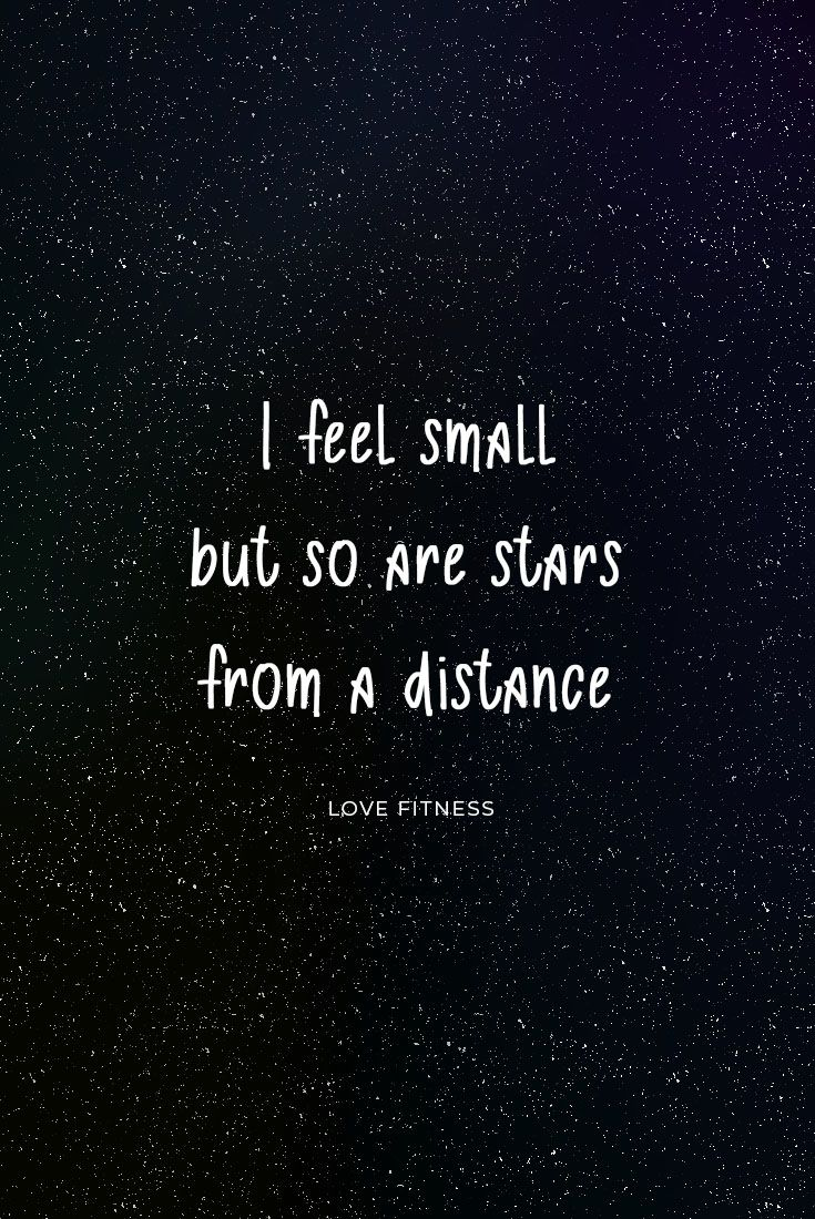 Daily Inspiration I Feel Small But So Are Stars From A Distance Shine Bright Like The Star You Are Quotes Positive Quotes Life Quotes Morning Quotes