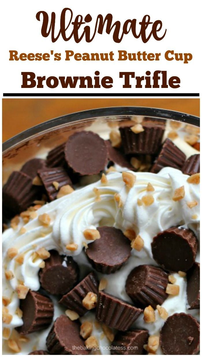 Ultimate Reese's Peanut Butter Cup Brownie Trifle via @https://www.pinterest.com/BaknChocolaTess/