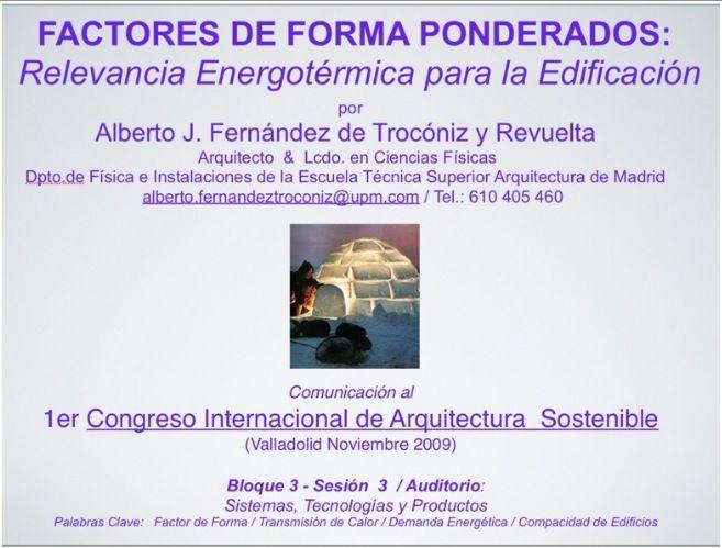 FACTORES DE FORMA PONDERADOS: Un herramienta eficaz para abordar el estudio de la eficacia energético-térmica en edificios. El Factor de Forma Termo-ponderado equivale al Calor Unitario (por unidad de temperatura) y Específico (por unidad de volumen) … (Ver más ➦) http://albertotroconiz.blogspot.com.es/2011/10/factores-de-forma-ponderados.html