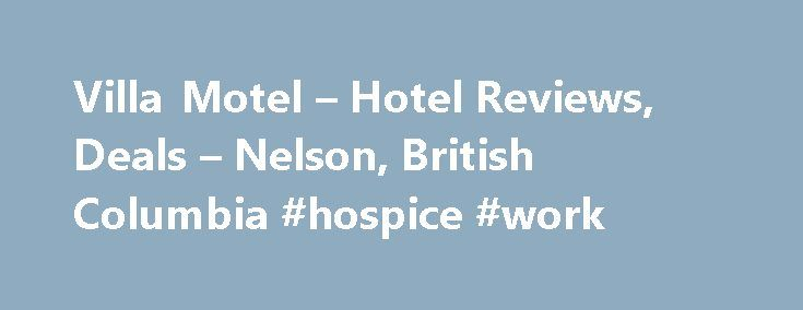 Villa Motel – Hotel Reviews, Deals – Nelson, British Columbia #hospice #work http://hotel.remmont.com/villa-motel-hotel-reviews-deals-nelson-british-columbia-hospice-work/  #motels in nelson # We stayed at the Villa Motel in Nelson for 1-night on the B.C. Day long weekend ($101). The motel is located on a small knoll just across the bridge as you leave Nelson. It is a long, narrow building, 2-stories on one side and one on the other, with the office […]