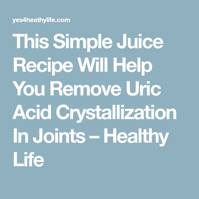 This Simple Juice Recipe Will Help You Remove Uric Acid Crystallization In Joints – Healthy Life