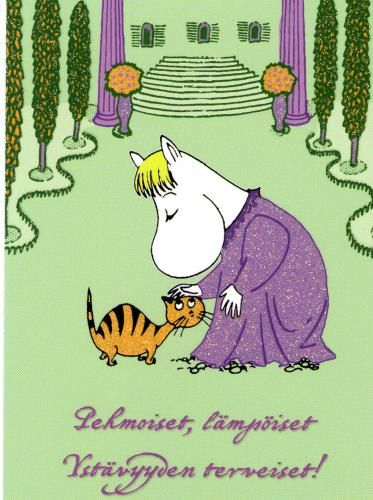 """Soft and warmly greetings of friendship"". The Moomin"
