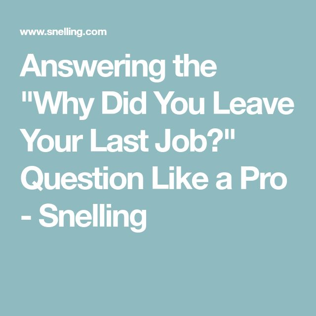 """Answering the """"Why Did You Leave Your Last Job?"""" Question Like a Pro - Snelling"""