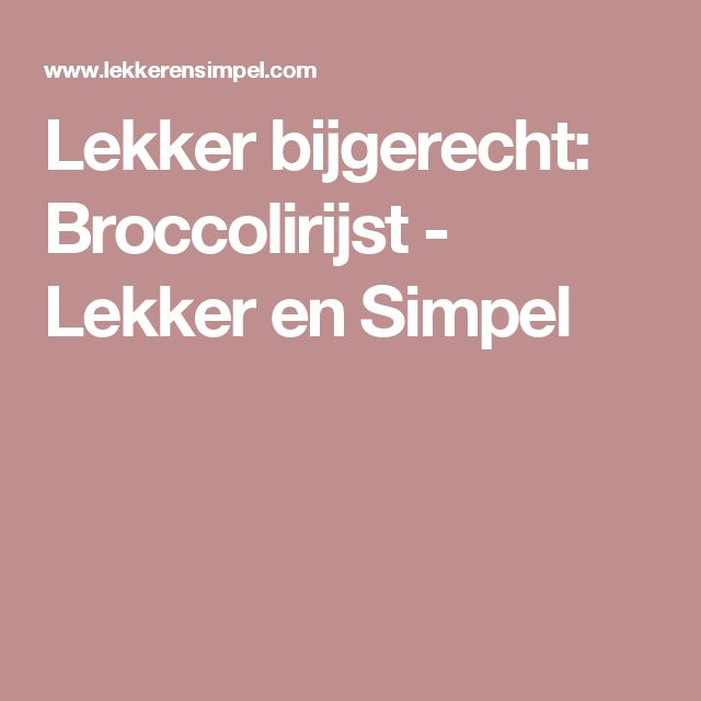 Lekker bijgerecht: Broccolirijst - Lekker en Simpel