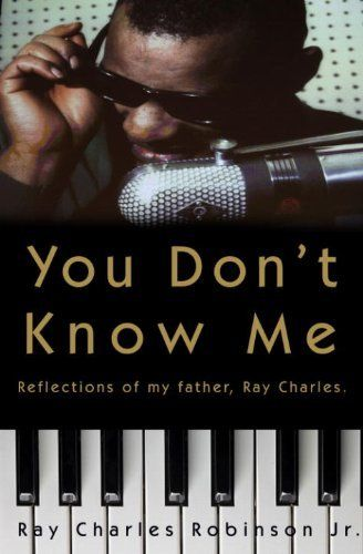 You Don't Know Me: Reflections of My Father, Ray Charles by Ray Charles Robinson Jr. $17.30. Author: Ray Charles Robinson Jr. 290 pages. Publisher: Crown (June 8, 2010)