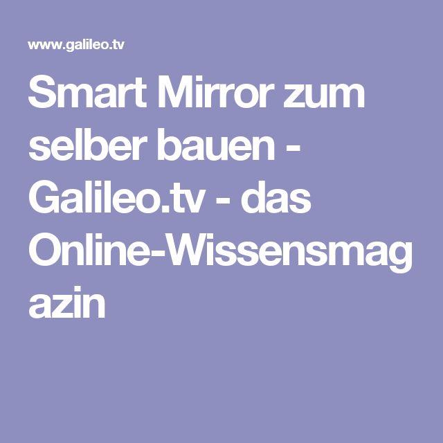 Smart Mirror zum selber bauen - Galileo.tv - das Online-Wissensmagazin