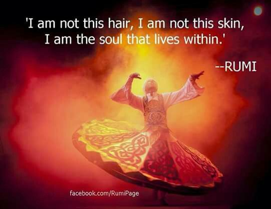 I am not this hair ~ I am not this skin ~ I Am the Soul that lives within ⊰❁⊱ Rumi