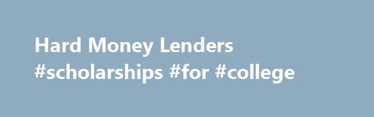 Hard Money Lenders #scholarships #for #college http://loan-credit.nef2.com/hard-money-lenders-scholarships-for-college/  #money lenders # Riverdale Funding Hard Money Lenders Acquire the Funding You Need from $250K up to $5M We are a private hard money lender providing commercial real estate loansthroughout the United States . Riverdale Funding, LLC offers: Quick turn-around times All credit histories accepted No financials required Loans ranging from $250,000 up to $5,000,000 Loan-to-value…