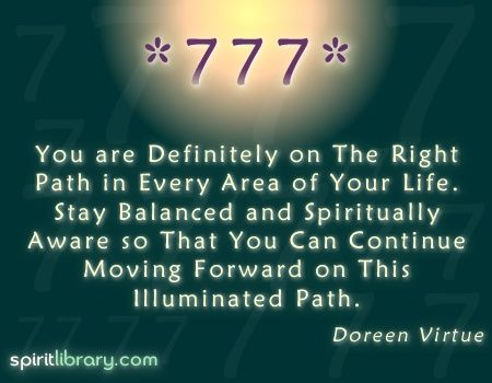 Seeing 777 means that you are on the right path... keep up with the good work!