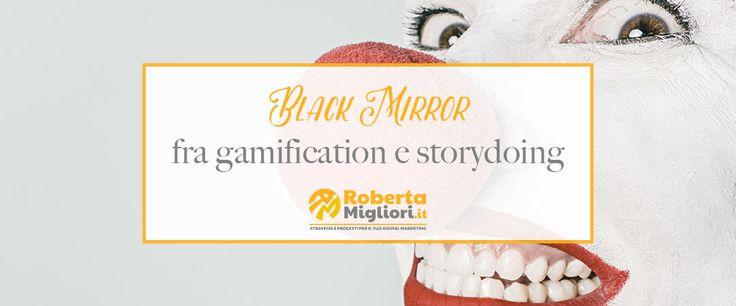 Impara da Black Mirror: gamification e storydoing