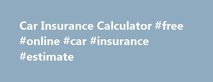 Car Insurance Calculator #free #online #car #insurance #estimate http://usa.nef2.com/car-insurance-calculator-free-online-car-insurance-estimate/  # Car Insurance Calculator What sort of car insurance 'risk' are you? Ever wondered why everyone pays a different premium for their car insurance. It's because the amount you are charged for cover is based on a statistical assessment of how much risk you pose. The greater risk you pose of being involved in an accident or having your vehicle…