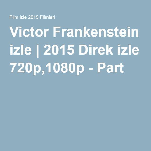 Victor Frankenstein izle | 2015 Direk izle 720p,1080p - Part 2