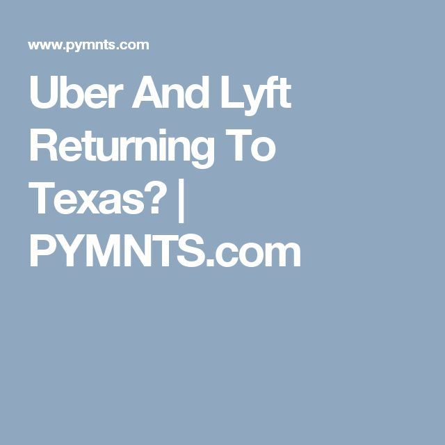Uber And Lyft Returning To Texas? | PYMNTS.com