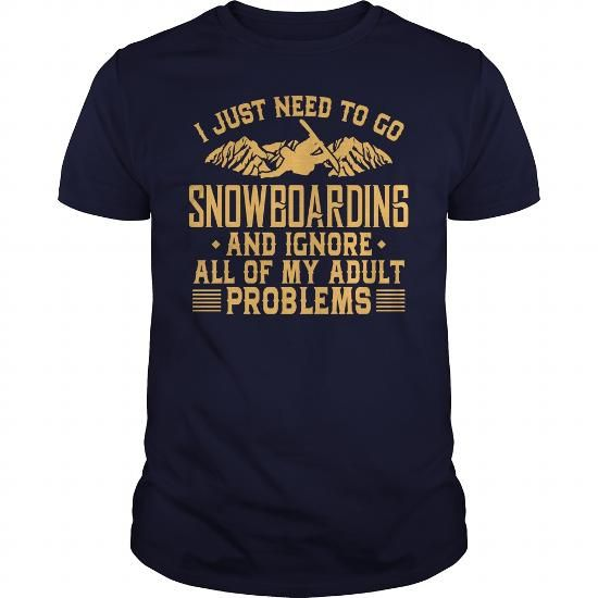 I Just Need To Go Snowboarding And Ignore All Of My Adult Problems #Snowboarding #tshirts #hobby #gift #ideas #Popular #Everything #Videos #Shop #Animals #pets #Architecture #Art #Cars #motorcycles #Celebrities #DIY #crafts #Design #Education #Entertainment #Food #drink #Gardening #Geek #Hair #beauty #Health #fitness #History #Holidays #events #Home decor #Humor #Illustrations #posters #Kids #parenting #Men #Outdoors #Photography #Products #Quotes #Science #nature #Sports #Tattoos…
