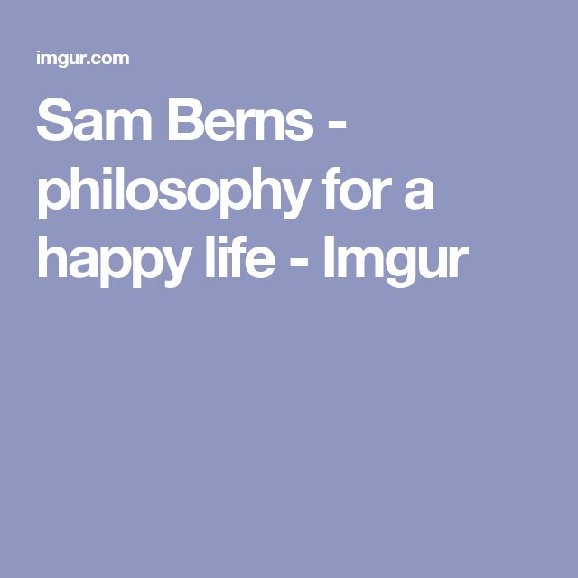 Sam Berns - philosophy for a happy life - Imgur