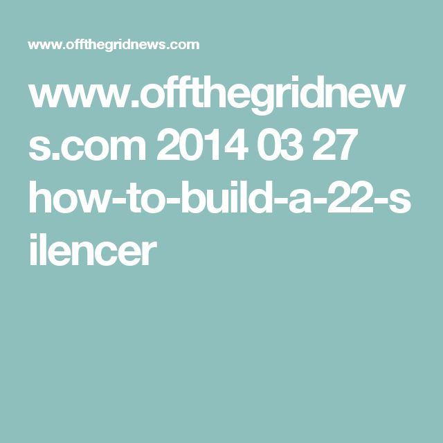 www.offthegridnews.com 2014 03 27 how-to-build-a-22-silencer