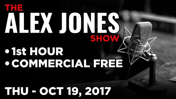 Alex Jones (1st HOUR Commercial Free) Thursday 10/19/17: News & Analysis  Infowars Live TV presents   The Alex Jones Show   Real News with David Knight   War Room with Owen Shroyer   HARD HITTING  NEWS  ANALYSIS  REPORTS  INTERVIEWS   http://ift.tt/2cLlrkU  http://ift.tt/2mnEDI6  http://tv.infowars.com/  http://www.youtube.com/TheAlexJonesChannel/  https://www.youtube.com/channel/UCC1L9FOMSaPgMyoLSnps47g/ -- REAL NEWS Channel  http://ift.tt/2xQozp5…