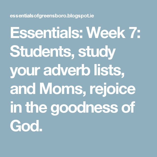Essentials: Week 7: Students, study your adverb lists, and Moms, rejoice in the goodness of God.