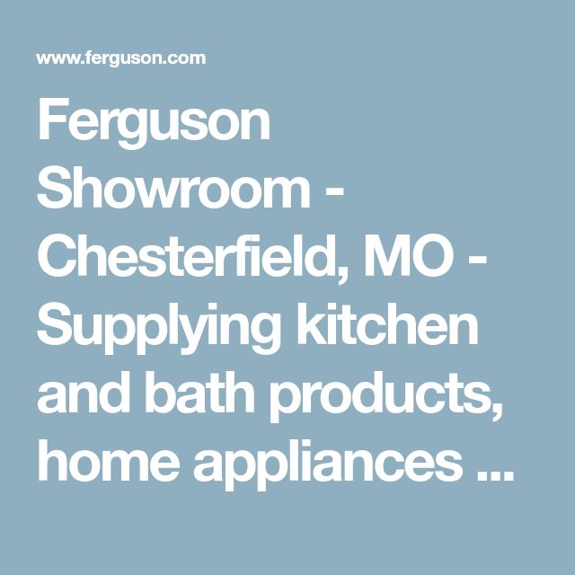 Ferguson Showroom - Chesterfield, MO - Supplying kitchen and bath products, home appliances and more.