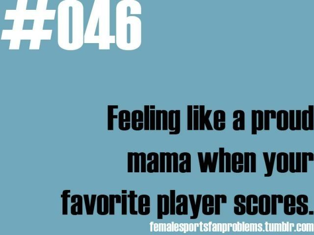 Female sports fan problems! Yep, I even have nicknames for my boys! lol